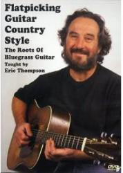 Eric Thompson: Flatpicking Guitar Country Style - The Roots Of Bluegrass Guitar